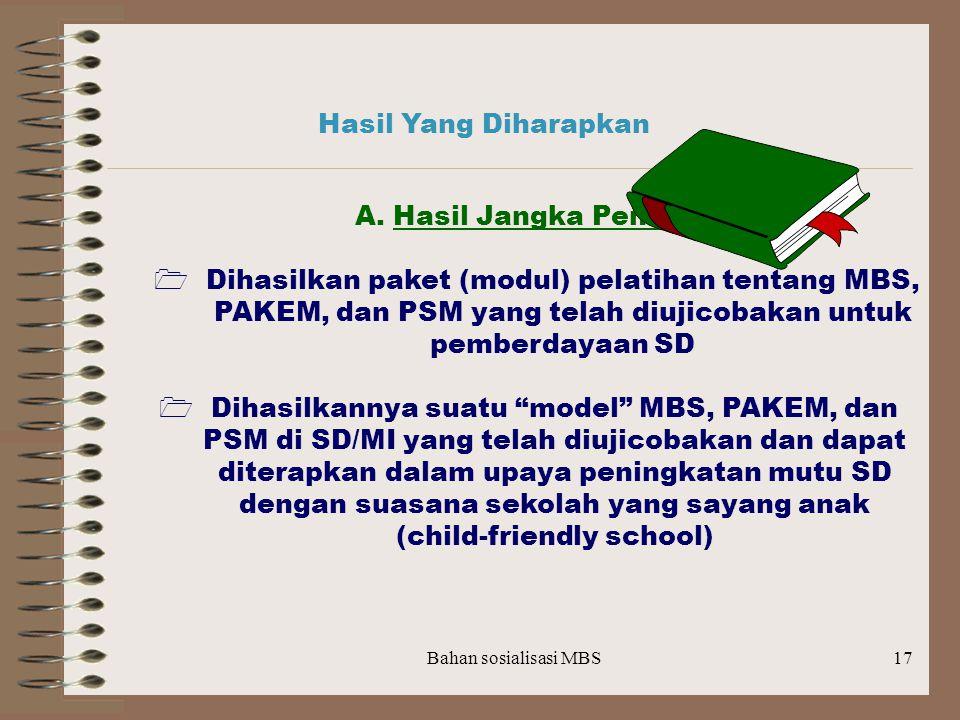 Bahan sosialisasi MBS16 B. Tujuan Khusus :  Meningkatkan kemampuan personil pendidikan (guru, kepala sekolah, pengawas, dll), anggota BP3/komite seko