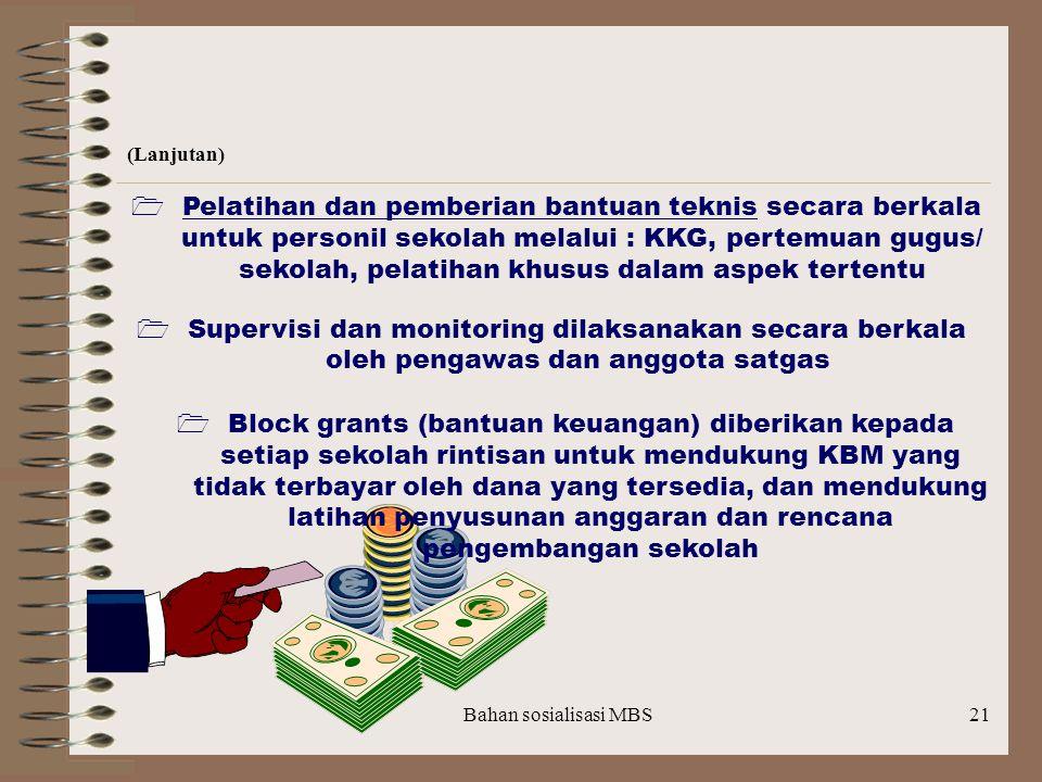 Bahan sosialisasi MBS20 Strategi  Program dilaksanakan melalui mekanisme/ sistem yang telah ada untuk menjamin keberlangsungannya  Dilakukan pemberd