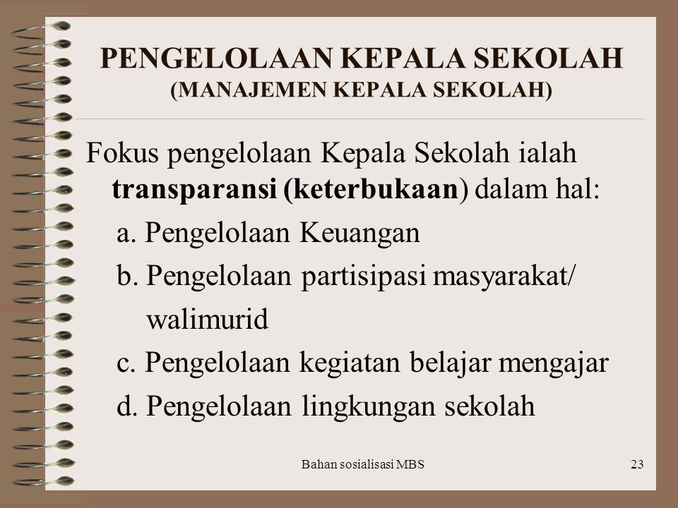 Bahan sosialisasi MBS22 PILAR-PILAR MBS 1. Manajemen Kepala Sekolah ( Intinya pada pengelolaan yang transparan) 2. Partisipasi atau Peranserta Masyara