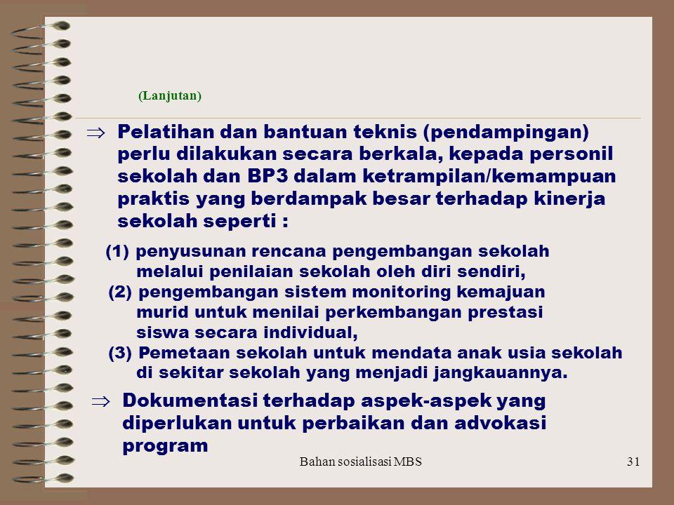 Bahan sosialisasi MBS30 (Lanjutan)  Perlu diciptakan sistem insentif yang dapat memotivasi guru untuk berpartisipasi aktif dalam program rintisan dan