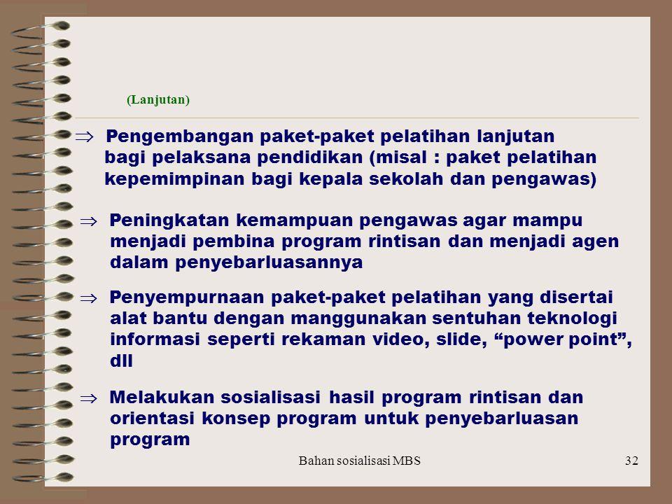 Bahan sosialisasi MBS31 (Lanjutan)  Pelatihan dan bantuan teknis (pendampingan) perlu dilakukan secara berkala, kepada personil sekolah dan BP3 dalam