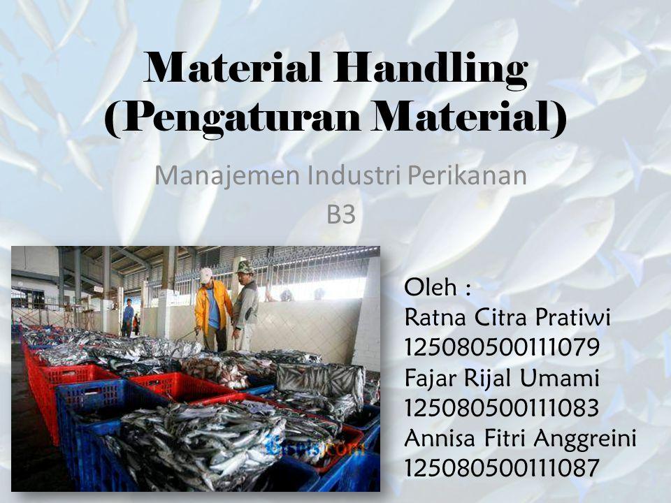 Material Handling (Pengaturan Material) Manajemen Industri Perikanan B3 Oleh : Ratna Citra Pratiwi 125080500111079 Fajar Rijal Umami 125080500111083 A