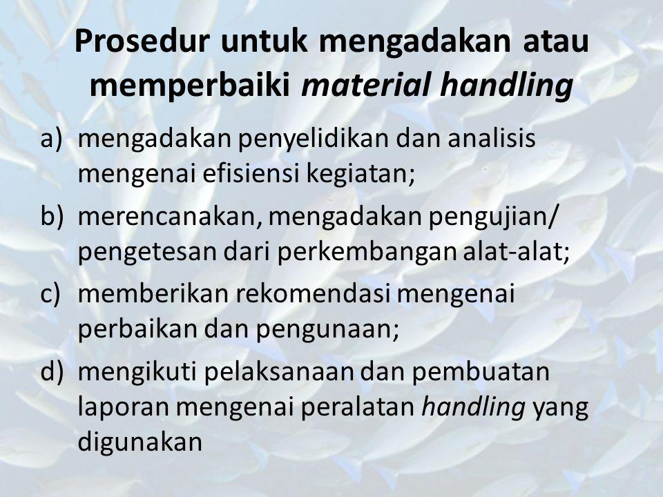 Prosedur untuk mengadakan atau memperbaiki material handling a)mengadakan penyelidikan dan analisis mengenai efisiensi kegiatan; b)merencanakan, menga
