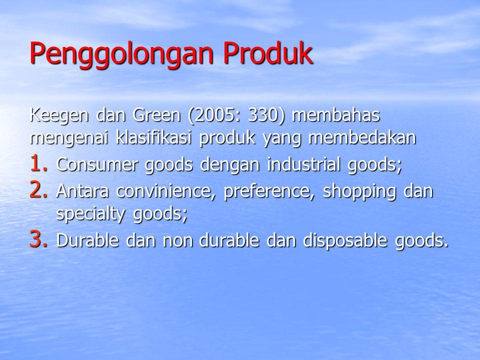 Penggolongan Produk Keegen dan Green (2005: 330) membahas mengenai klasifikasi produk yang membedakan 1. Consumer goods dengan industrial goods; 2. An