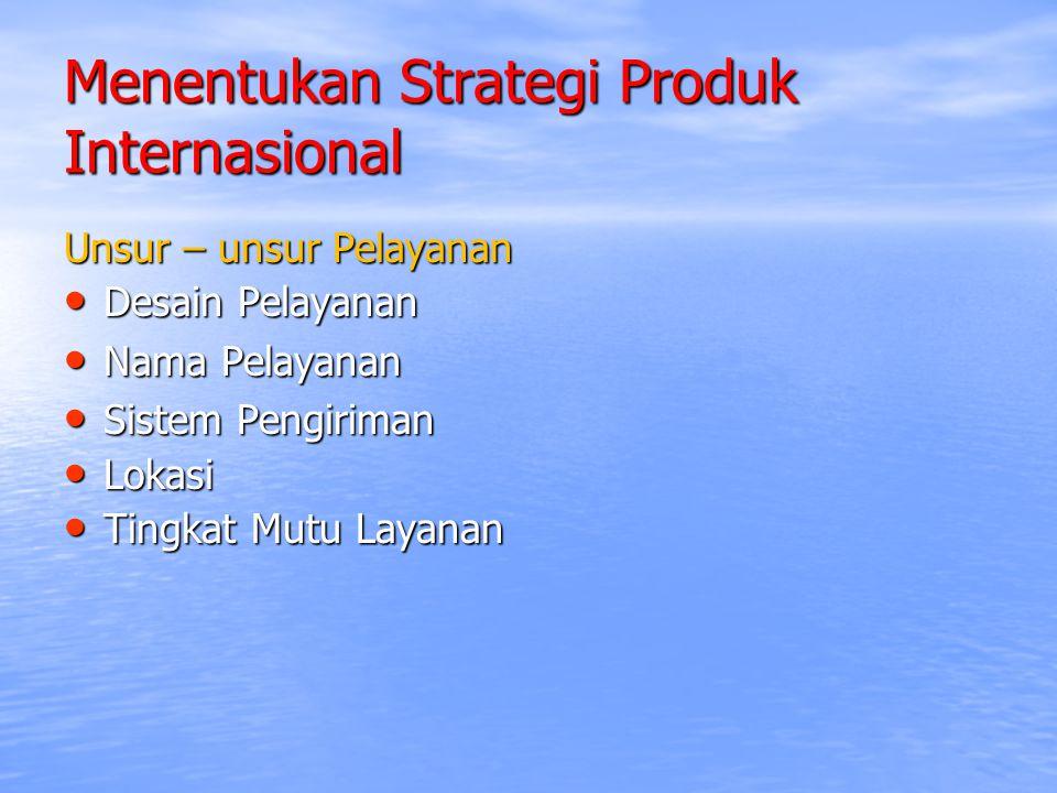 Menentukan Strategi Produk Internasional Unsur – unsur Pelayanan Desain Pelayanan Desain Pelayanan Nama Pelayanan Nama Pelayanan Sistem Pengiriman Sis