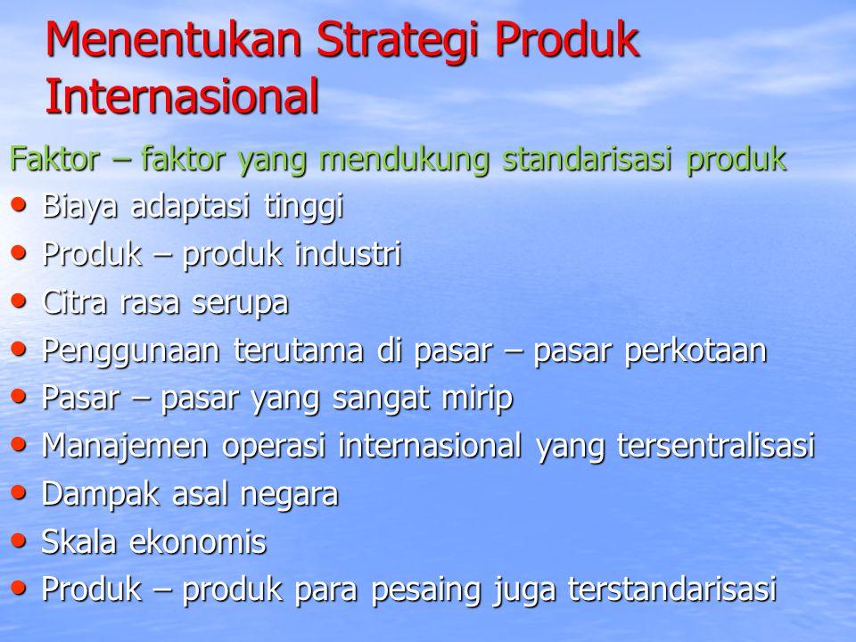 Menentukan Strategi Produk Internasional Faktor – faktor yang mendukung standarisasi produk Biaya adaptasi tinggi Biaya adaptasi tinggi Produk – produ