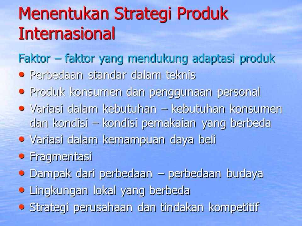 Menentukan Strategi Produk Internasional Faktor – faktor yang mendukung adaptasi produk Perbedaan standar dalam teknis Perbedaan standar dalam teknis