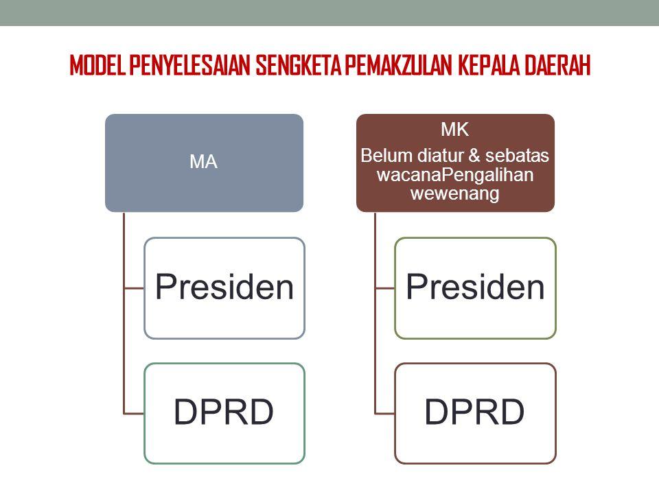 MODEL PENYELESAIAN SENGKETA PEMAKZULAN KEPALA DAERAH MA PresidenDPRD MK Belum diatur & sebatas wacanaPengalihan wewenang PresidenDPRD