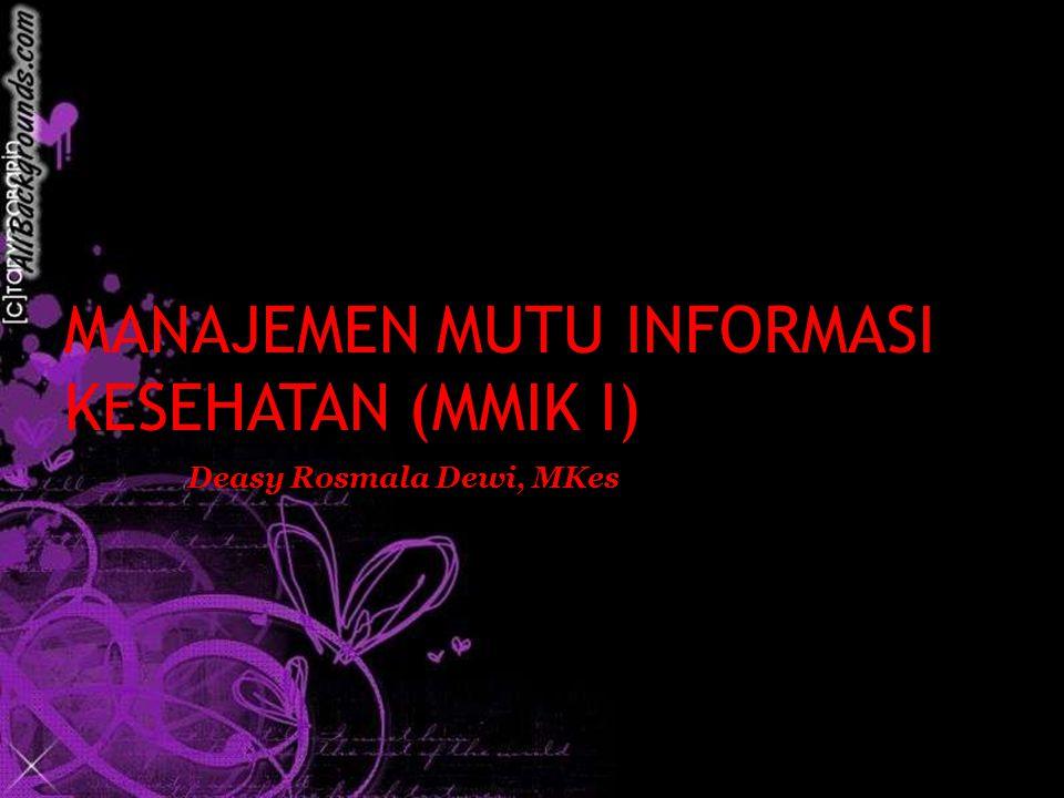 MANAJEMEN MUTU INFORMASI KESEHATAN (MMIK I) Deasy Rosmala Dewi, MKes