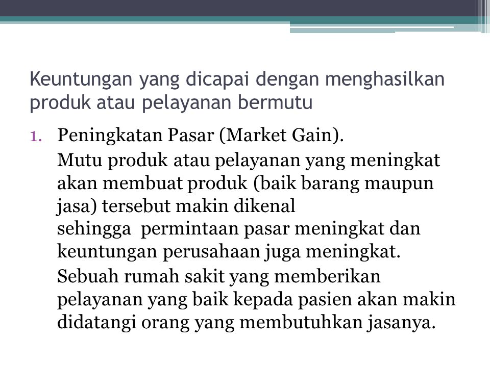 Keuntungan yang dicapai dengan menghasilkan produk atau pelayanan bermutu 1.Peningkatan Pasar (Market Gain). Mutu produk atau pelayanan yang meningkat