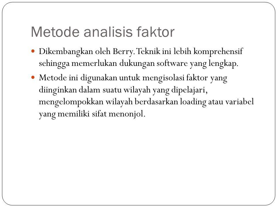 Metode analisis faktor Dikembangkan oleh Berry. Teknik ini lebih komprehensif sehingga memerlukan dukungan software yang lengkap. Metode ini digunakan