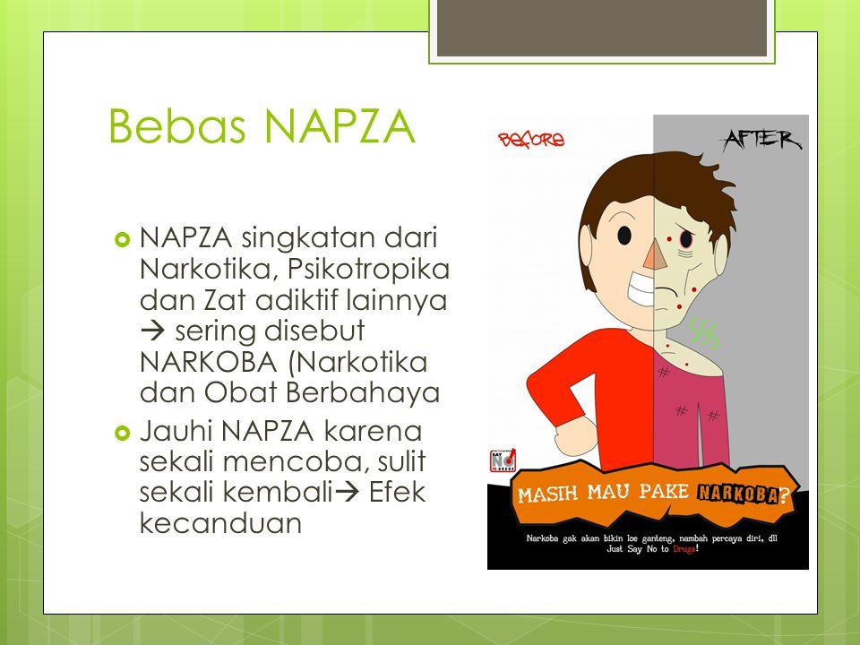 Bebas NAPZA  NAPZA singkatan dari Narkotika, Psikotropika dan Zat adiktif lainnya  sering disebut NARKOBA (Narkotika dan Obat Berbahaya  Jauhi NAPZ