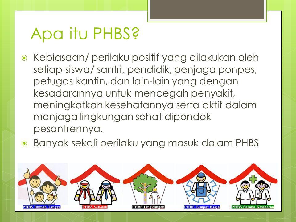 Apa itu PHBS?  Kebiasaan/ perilaku positif yang dilakukan oleh setiap siswa/ santri, pendidik, penjaga ponpes, petugas kantin, dan lain-lain yang den