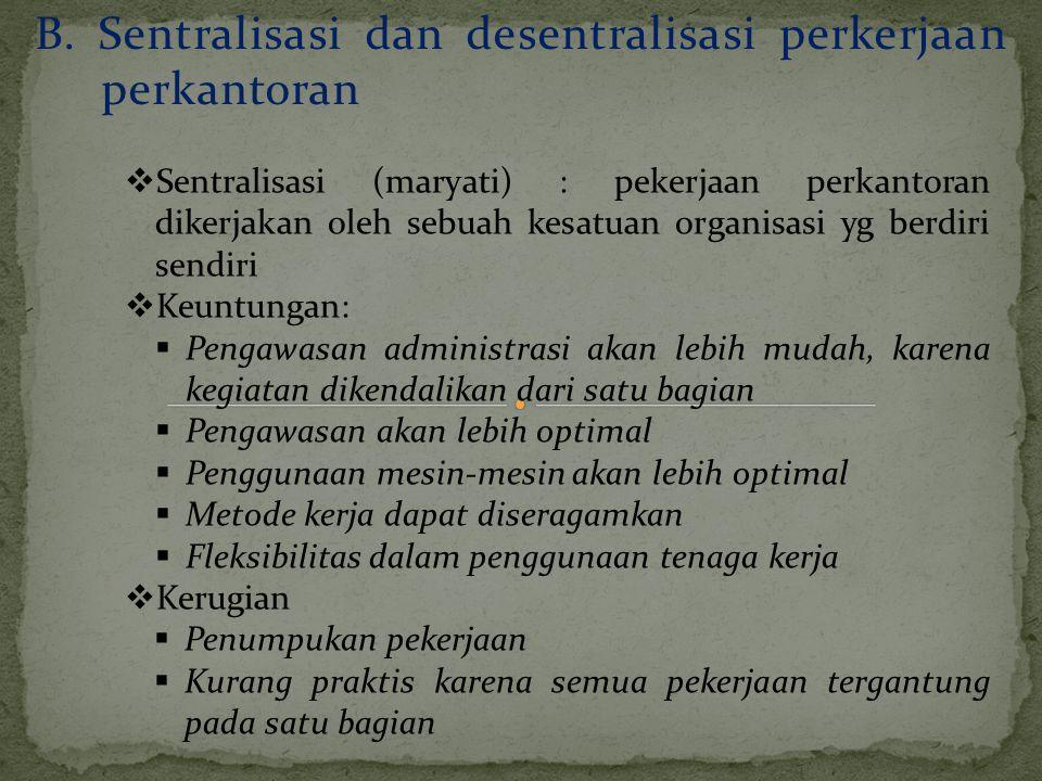 B. Sentralisasi dan desentralisasi perkerjaan perkantoran  Sentralisasi (maryati) : pekerjaan perkantoran dikerjakan oleh sebuah kesatuan organisasi