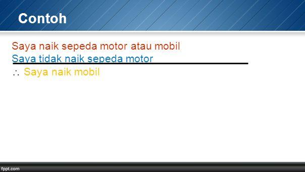 Contoh Saya naik sepeda motor atau mobil Saya tidak naik sepeda motor  Saya naik mobil