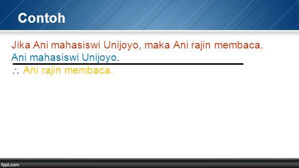 Contoh Jika Ani mahasiswi Unijoyo, maka Ani rajin membaca. Ani mahasiswi Unijoyo.  Ani rajin membaca.
