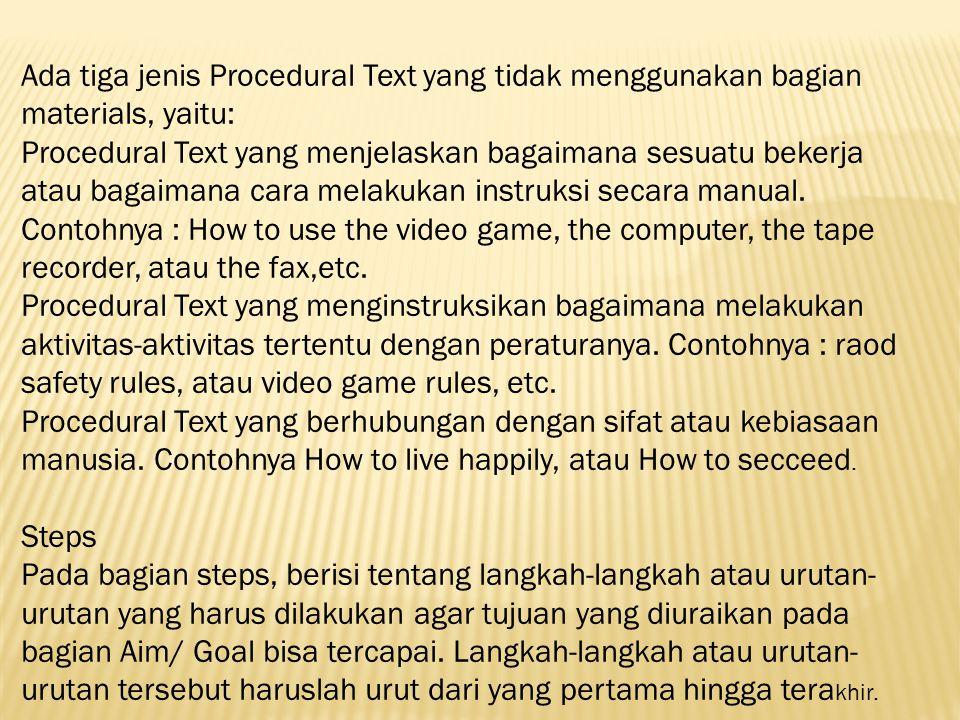 Ada tiga jenis Procedural Text yang tidak menggunakan bagian materials, yaitu: Procedural Text yang menjelaskan bagaimana sesuatu bekerja atau bagaima