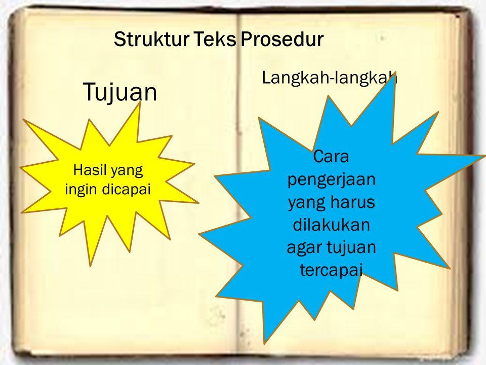 Struktur Teks Prosedur Tujuan Langkah-langkah Hasil yang ingin dicapai Cara pengerjaan yang harus dilakukan agar tujuan tercapai