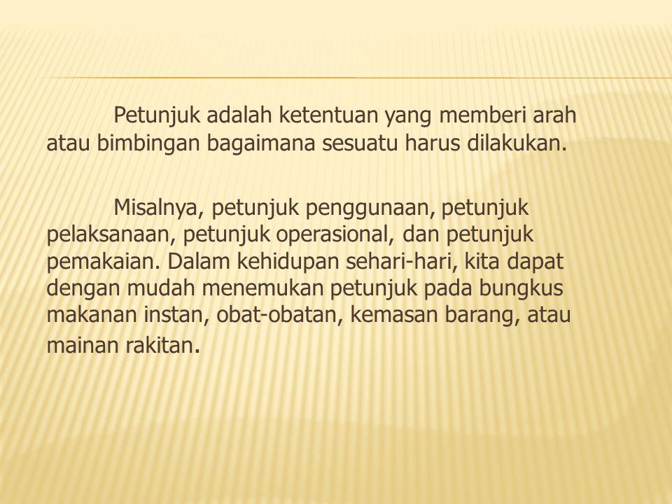 Berdasarkan contoh diatas, tampak bahwa bahasa yang digunakan dalam petunjuk berupa kalimat perintah.