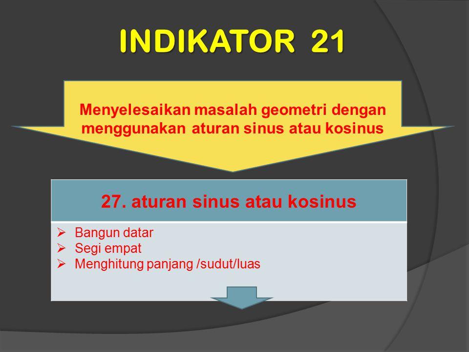 INDIKATOR 21 Menyelesaikan masalah geometri dengan menggunakan aturan sinus atau kosinus 27. aturan sinus atau kosinus  Bangun datar  Segi empat  M