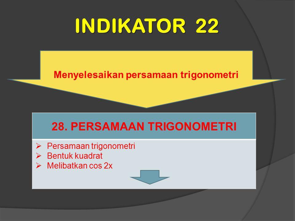 INDIKATOR 22 Menyelesaikan persamaan trigonometri 28. PERSAMAAN TRIGONOMETRI  Persamaan trigonometri  Bentuk kuadrat  Melibatkan cos 2x