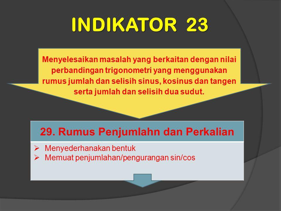 INDIKATOR 23 Menyelesaikan masalah yang berkaitan dengan nilai perbandingan trigonometri yang menggunakan rumus jumlah dan selisih sinus, kosinus dan