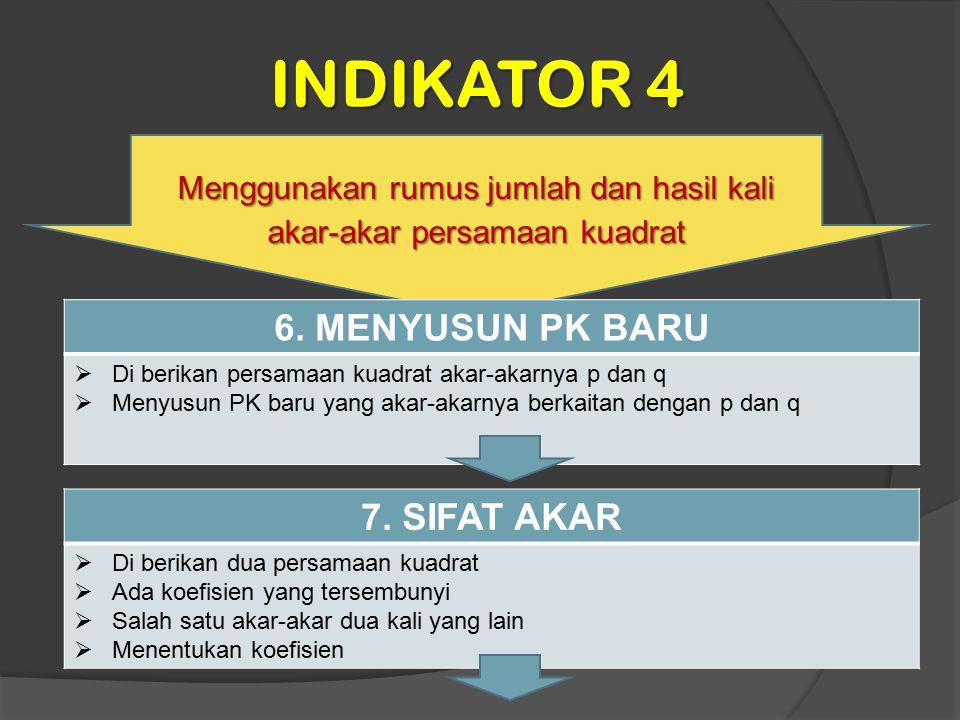 INDIKATOR 4 Menggunakan rumus jumlah dan hasil kali akar-akar persamaan kuadrat 6. MENYUSUN PK BARU  Di berikan persamaan kuadrat akar-akarnya p dan