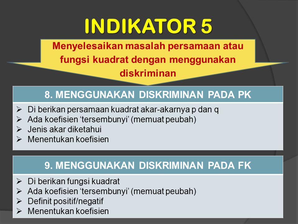 INDIKATOR 5 Menyelesaikan masalah persamaan atau fungsi kuadrat dengan menggunakan diskriminan 8. MENGGUNAKAN DISKRIMINAN PADA PK  Di berikan persama
