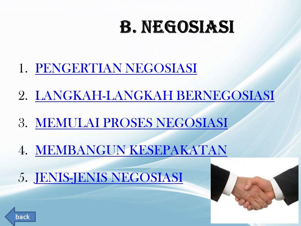 B. NEGOSIASI 1.PENGERTIAN NEGOSIASIPENGERTIAN NEGOSIASI 2.LANGKAH-LANGKAH BERNEGOSIASILANGKAH-LANGKAH BERNEGOSIASI 3.MEMULAI PROSES NEGOSIASIMEMULAI P