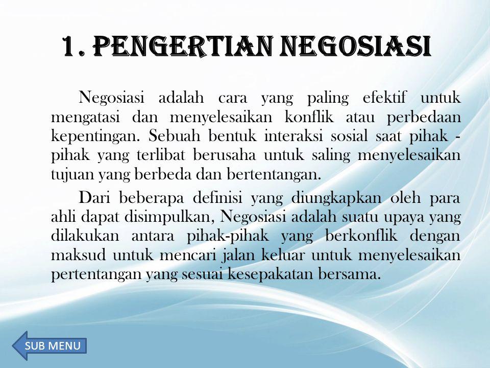1. PENGERTIAN NEGOSIASI Negosiasi adalah cara yang paling efektif untuk mengatasi dan menyelesaikan konflik atau perbedaan kepentingan. Sebuah bentuk