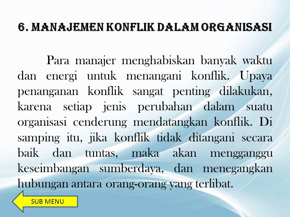 6. MANAJEMEN KONFLIK DALAM ORGANISASI Para manajer menghabiskan banyak waktu dan energi untuk menangani konflik. Upaya penanganan konflik sangat penti