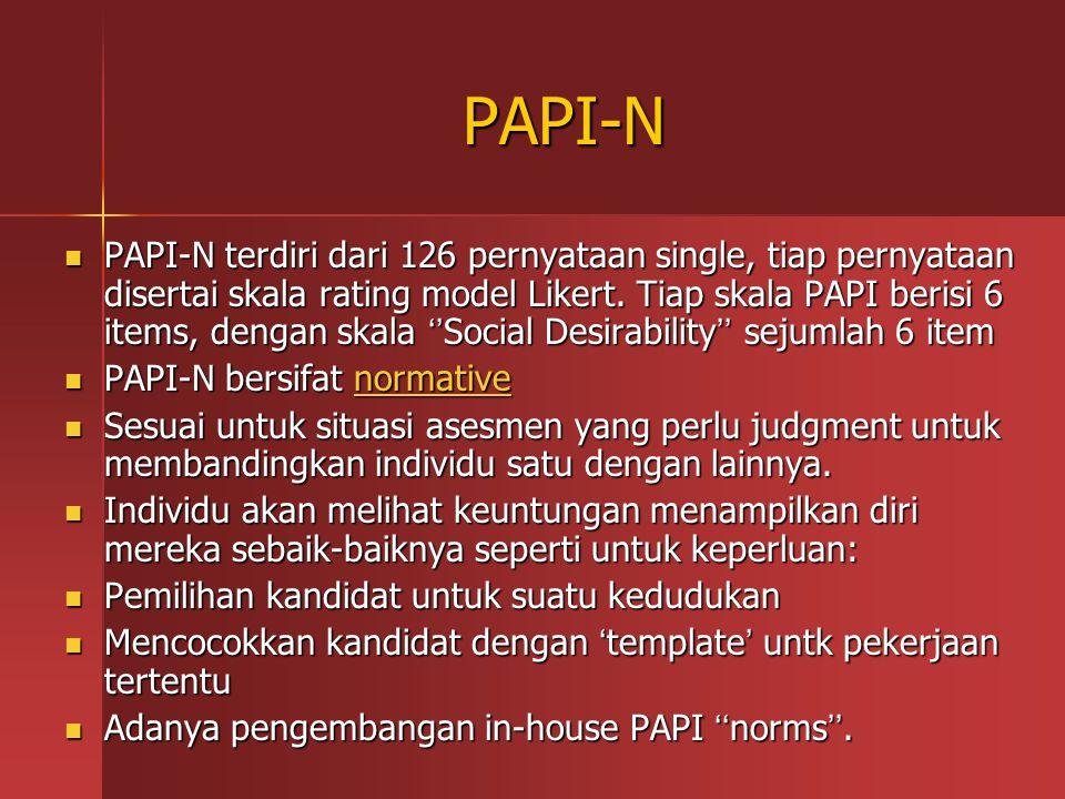 PAPI-N PAPI-N terdiri dari 126 pernyataan single, tiap pernyataan disertai skala rating model Likert. Tiap skala PAPI berisi 6 items, dengan skala ''