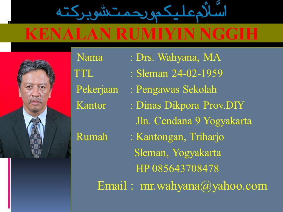 KENALAN RUMIYIN NGGIH Nama : Drs.