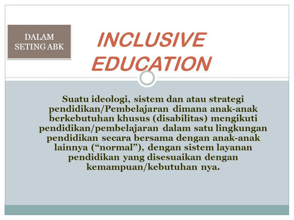 Suatu ideologi, sistem dan atau strategi pendidikan/Pembelajaran dimana anak-anak berkebutuhan khusus (disabilitas) mengikuti pendidikan/pembelajaran dalam satu lingkungan pendidikan secara bersama dengan anak-anak lainnya ( normal ), dengan sistem layanan pendidikan yang disesuaikan dengan kemampuan/kebutuhan nya.