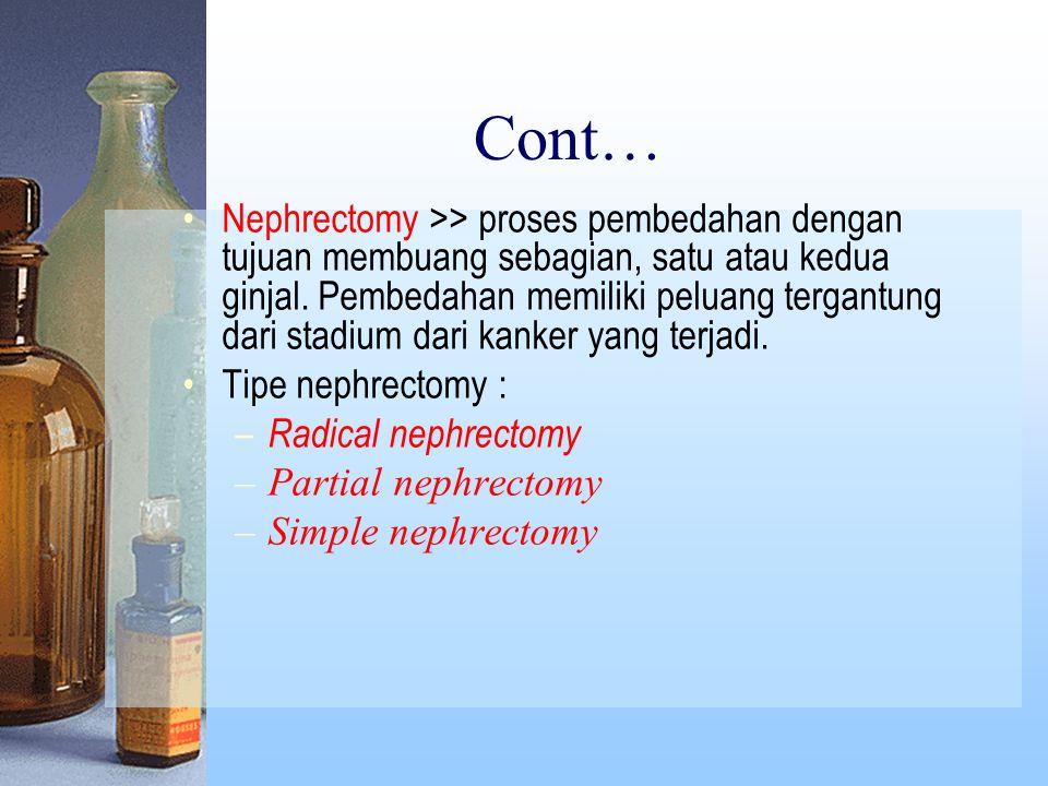 Cont… Nephrectomy >> proses pembedahan dengan tujuan membuang sebagian, satu atau kedua ginjal.