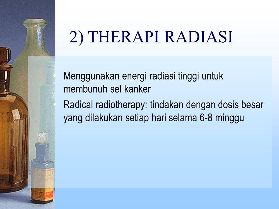 2) THERAPI RADIASI Menggunakan energi radiasi tinggi untuk membunuh sel kanker Radical radiotherapy: tindakan dengan dosis besar yang dilakukan setiap hari selama 6-8 minggu
