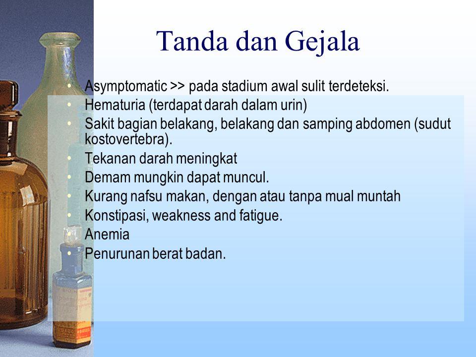 Tanda dan Gejala Asymptomatic >> pada stadium awal sulit terdeteksi.