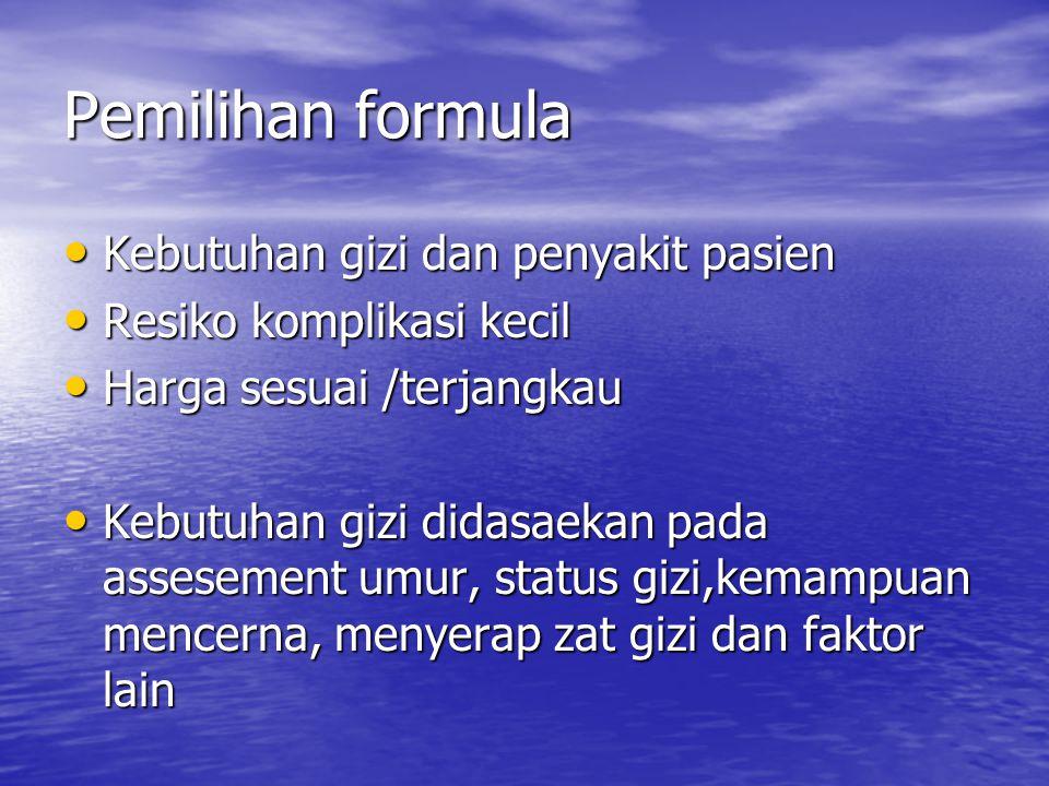 Pemilihan formula Kebutuhan gizi dan penyakit pasien Kebutuhan gizi dan penyakit pasien Resiko komplikasi kecil Resiko komplikasi kecil Harga sesuai /