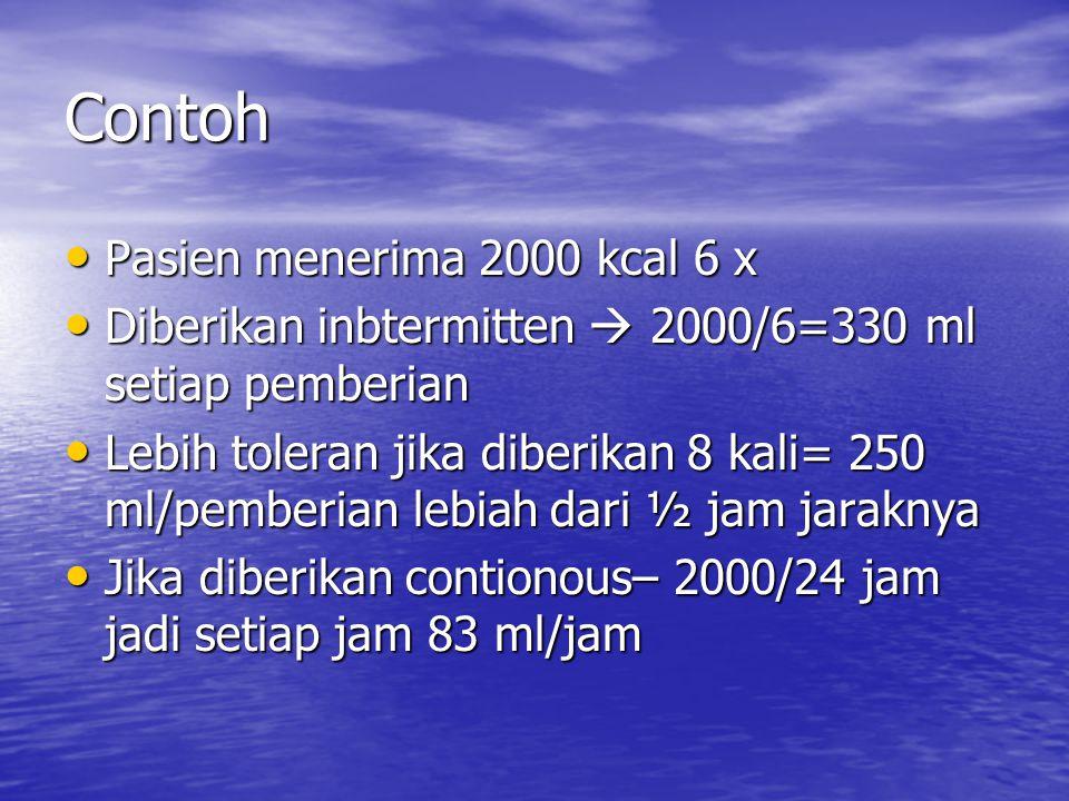 Contoh Pasien menerima 2000 kcal 6 x Pasien menerima 2000 kcal 6 x Diberikan inbtermitten  2000/6=330 ml setiap pemberian Diberikan inbtermitten  20