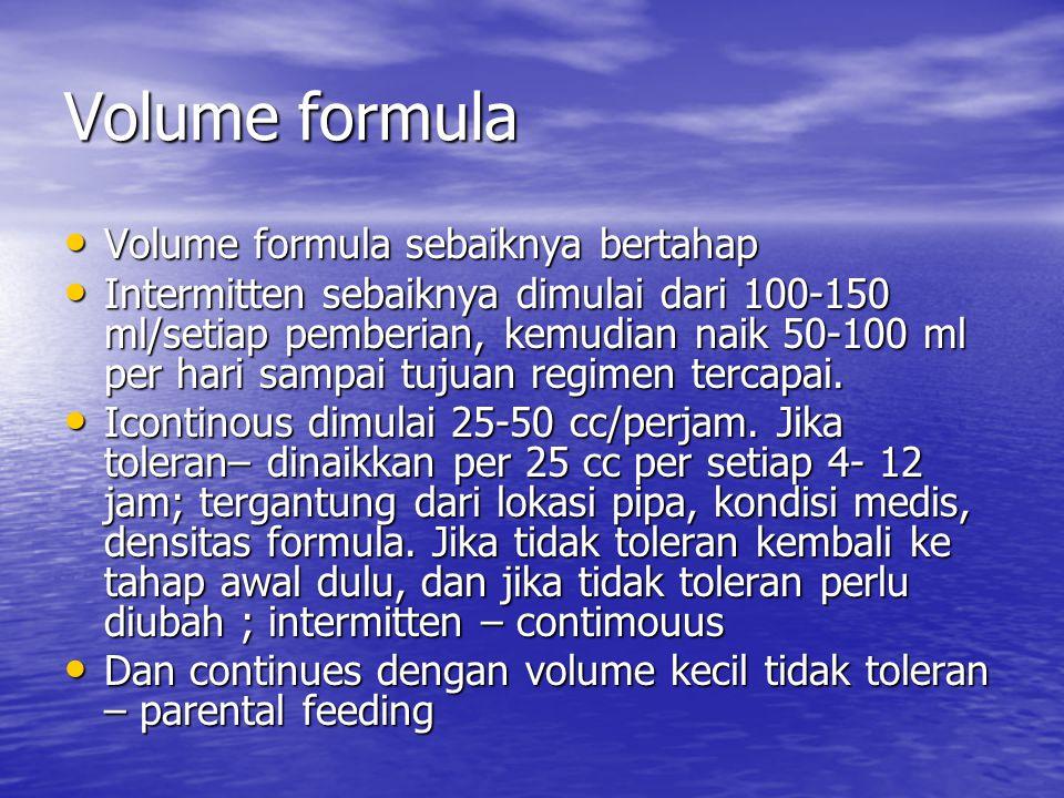 Volume formula Volume formula sebaiknya bertahap Volume formula sebaiknya bertahap Intermitten sebaiknya dimulai dari 100-150 ml/setiap pemberian, kem