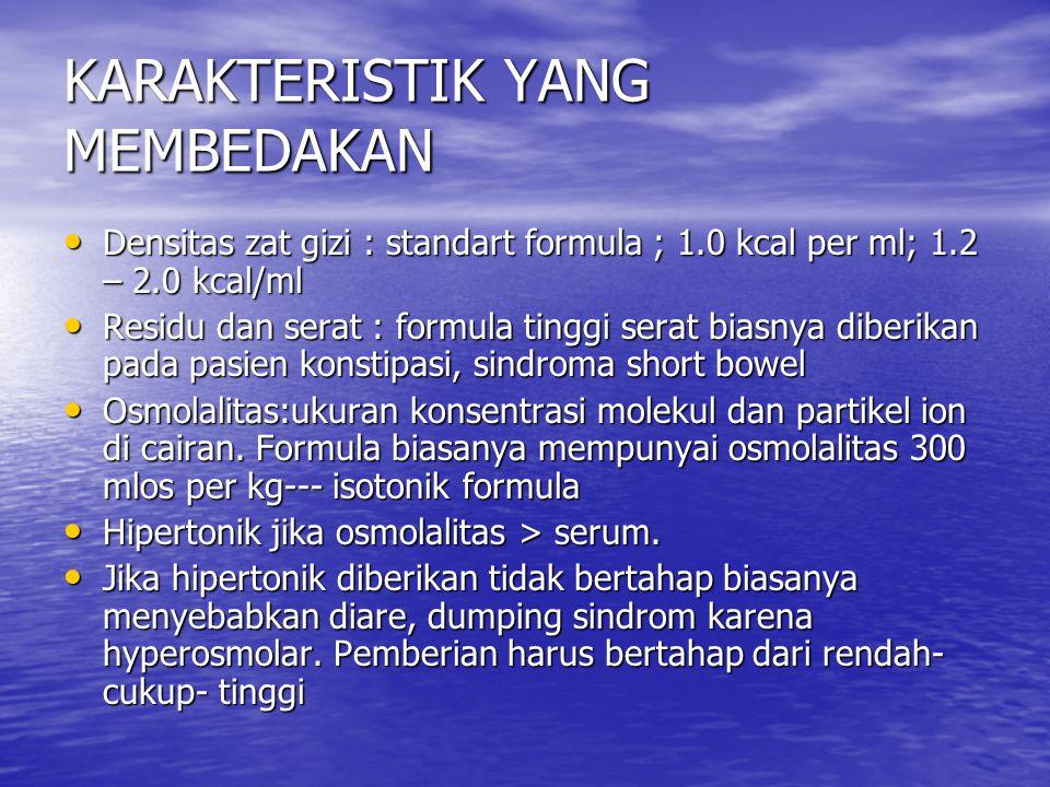 KARAKTERISTIK YANG MEMBEDAKAN Densitas zat gizi : standart formula ; 1.0 kcal per ml; 1.2 – 2.0 kcal/ml Densitas zat gizi : standart formula ; 1.0 kca