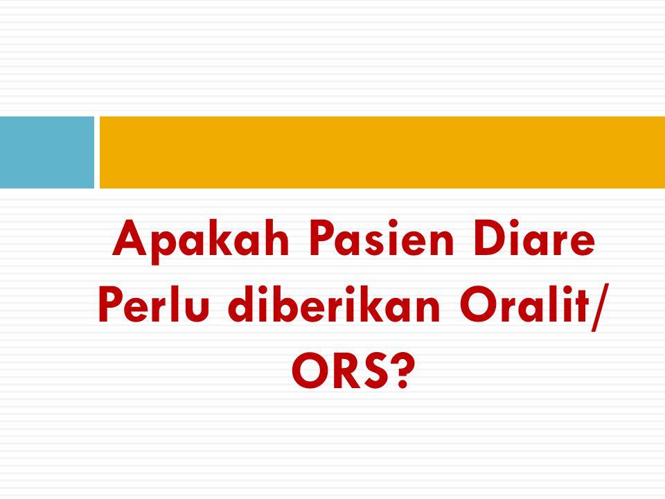 Apakah Pasien Diare Perlu diberikan Oralit/ ORS?