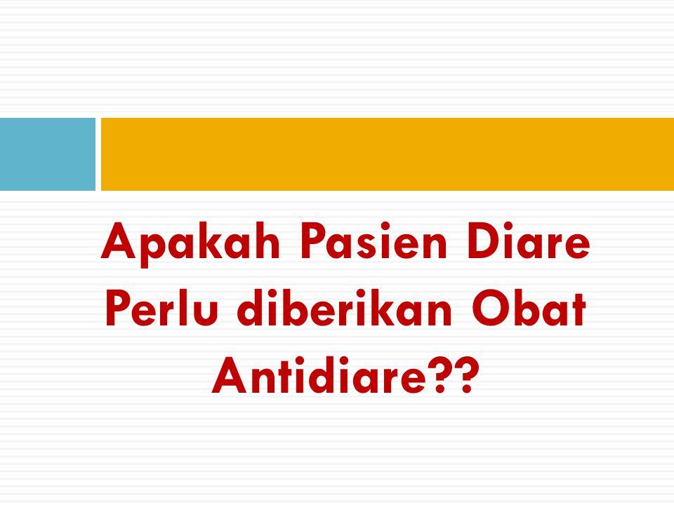 Apakah Pasien Diare Perlu diberikan Obat Antidiare??