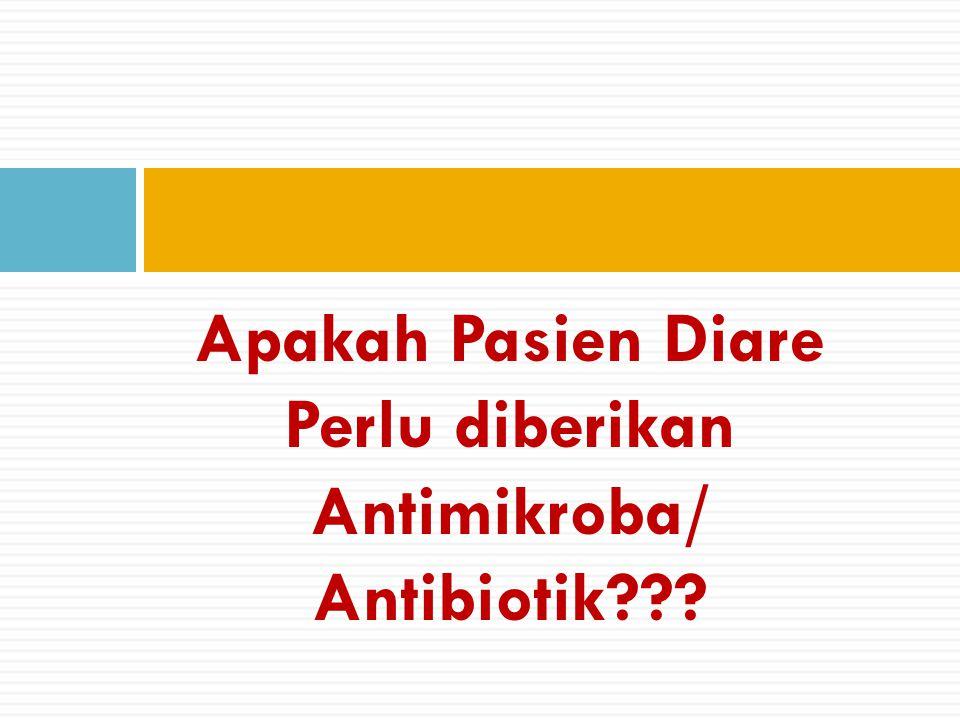 Apakah Pasien Diare Perlu diberikan Antimikroba/ Antibiotik???