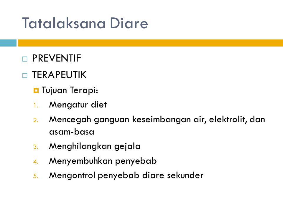 Tatalaksana Diare  PREVENTIF  TERAPEUTIK  Tujuan Terapi: 1. Mengatur diet 2. Mencegah ganguan keseimbangan air, elektrolit, dan asam-basa 3. Menghi