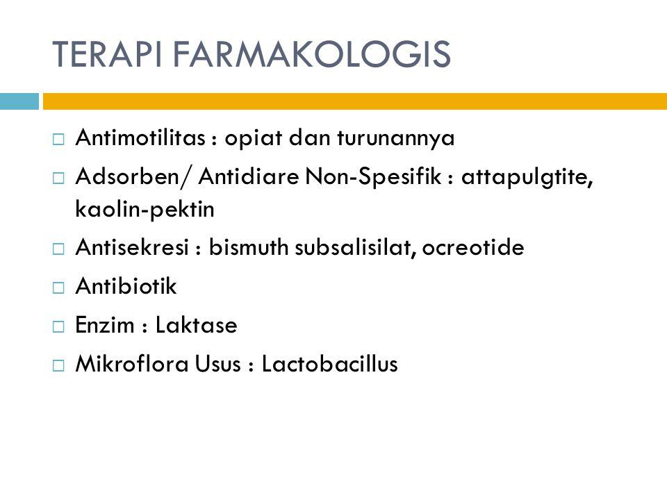 TERAPI FARMAKOLOGIS  Antimotilitas : opiat dan turunannya  Adsorben/ Antidiare Non-Spesifik : attapulgtite, kaolin-pektin  Antisekresi : bismuth su