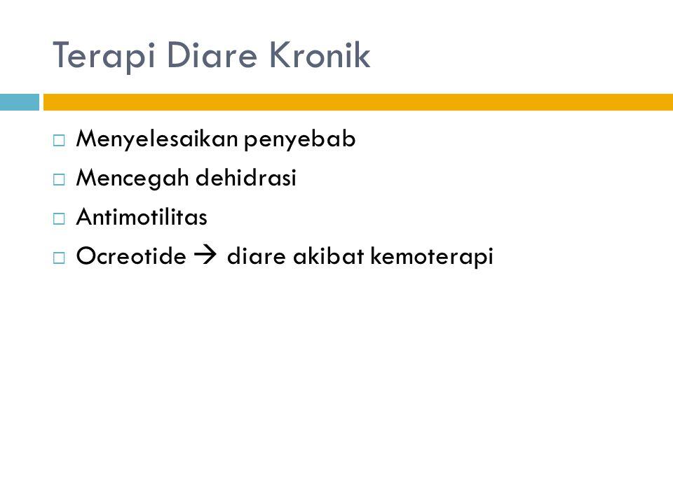 Terapi Diare Kronik  Menyelesaikan penyebab  Mencegah dehidrasi  Antimotilitas  Ocreotide  diare akibat kemoterapi