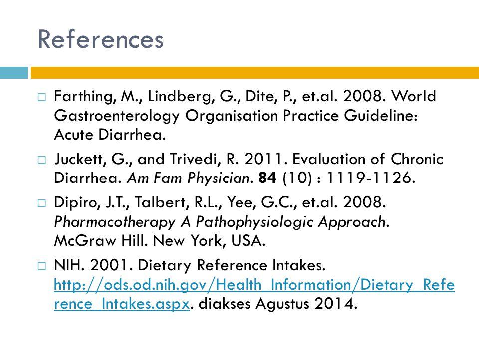 References  Farthing, M., Lindberg, G., Dite, P., et.al. 2008. World Gastroenterology Organisation Practice Guideline: Acute Diarrhea.  Juckett, G.,