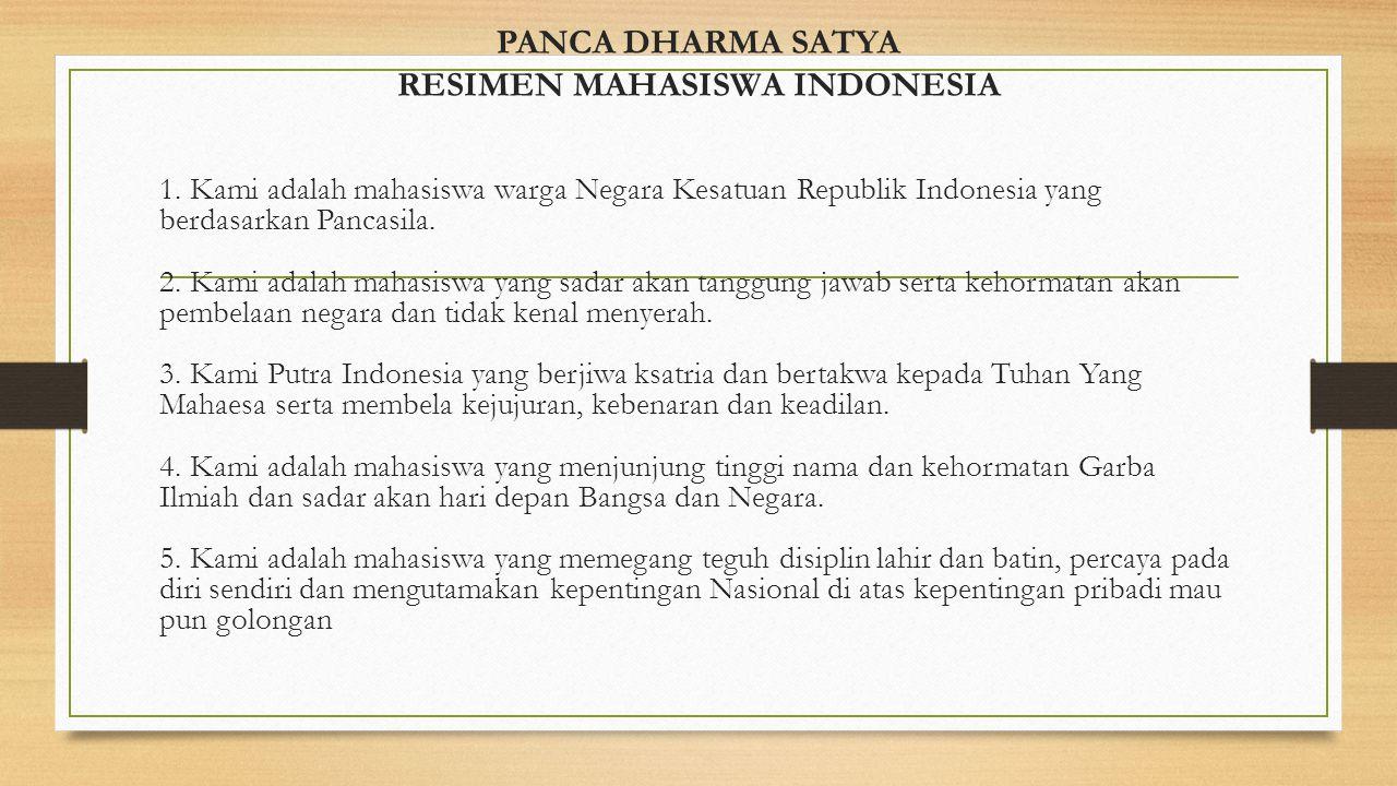 PANCA DHARMA SATYA RESIMEN MAHASISWA INDONESIA 1. Kami adalah mahasiswa warga Negara Kesatuan Republik Indonesia yang berdasarkan Pancasila. 2. Kami a