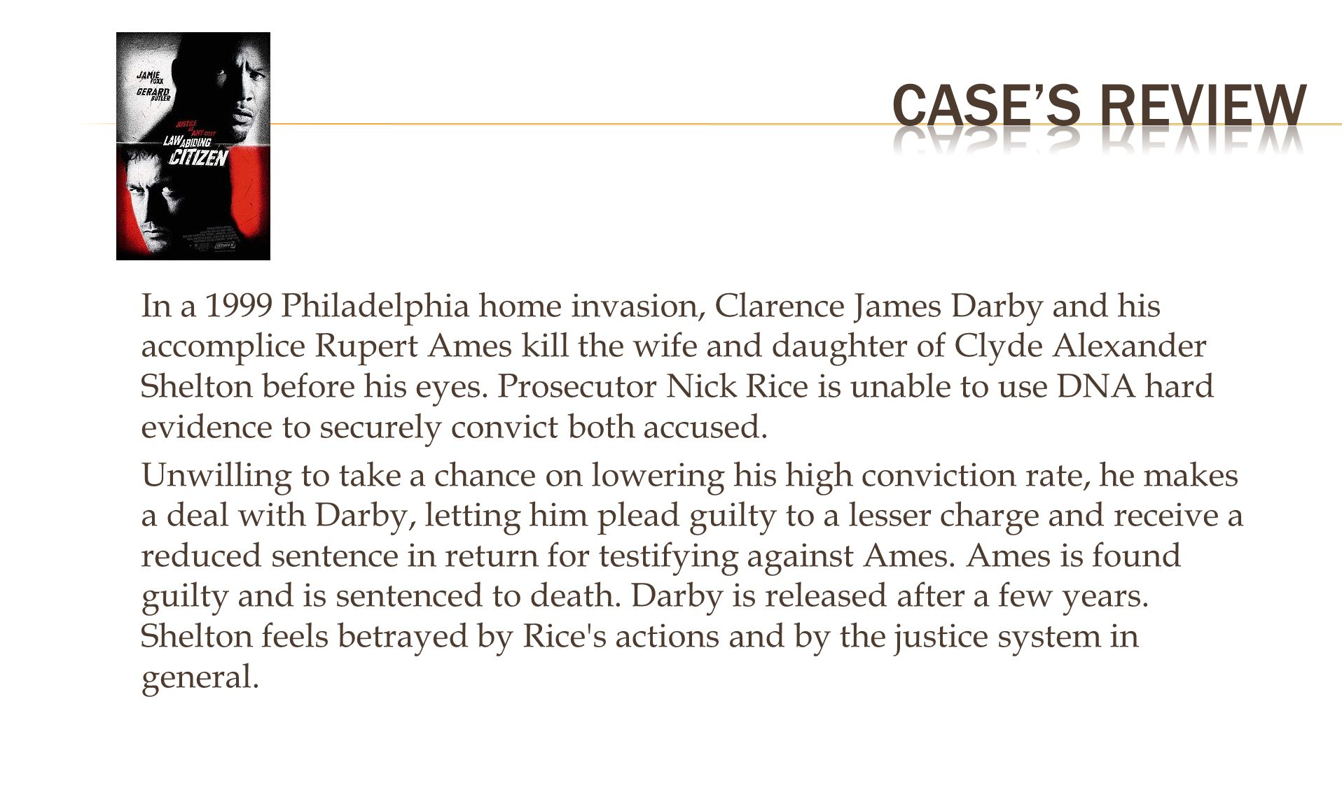 In a 1999 Philadelphia home invasion, Clarence James Darby and his accomplice Rupert Ames kill the wife and daughter of Clyde Alexander Shelton before his eyes.